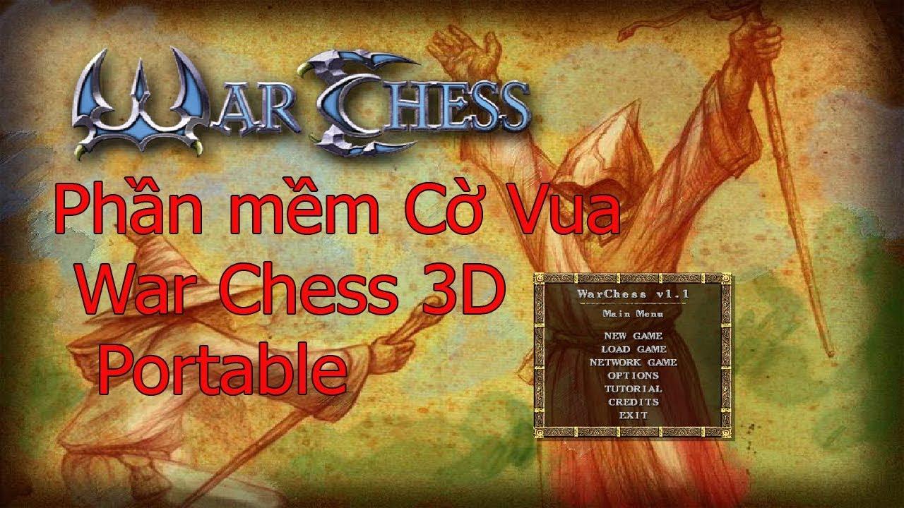 War Chess 3D Portable – Download, hướng dẫn cài đặt, sử dụng phần mềm chơi Cờ Vua