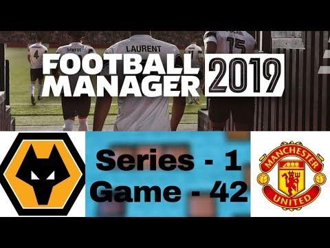 Football Manager 2019 | Wolverhampton Wanderers F.C.Vs Man Utd ( Series 1 Game 42) |