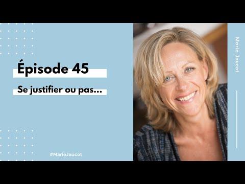 Épisode 45 - Se justifier ou pas...