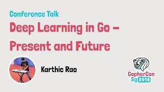 Deep learning in Go - Present and future - GopherCon SG 2019