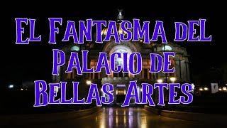El Fantasma del Palacio de Bellas Artes