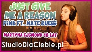 Just Give Me A Reason - P!nk ft. Nate Ruess (cover by Martyna Ejsmond) #1231