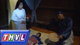 THVL | Chuyện xưa tích cũ – Tập 6[2]: Đêm đêm, người mẹ trẻ tìm về nhà chăm sóc cho con