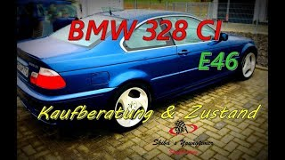 BMW 328 CI E 46 eine kleine Kaufberatung und Zustandsbericht Teil1