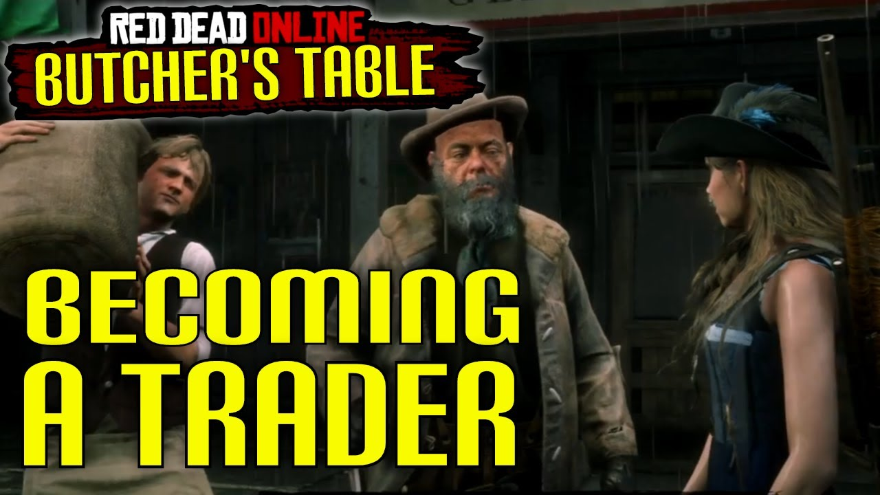 Rdr2 Butchers Table How To Become A Trader In Red Dead Online Youtube