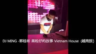 DJ MING -郭桂彬 黑粒仔的故事 Vietnam House  (越南鼓)