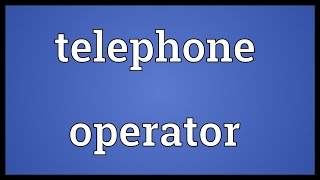 Telephone operator Meaning