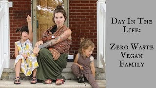 DITL: Zero Waste Vegan Family!