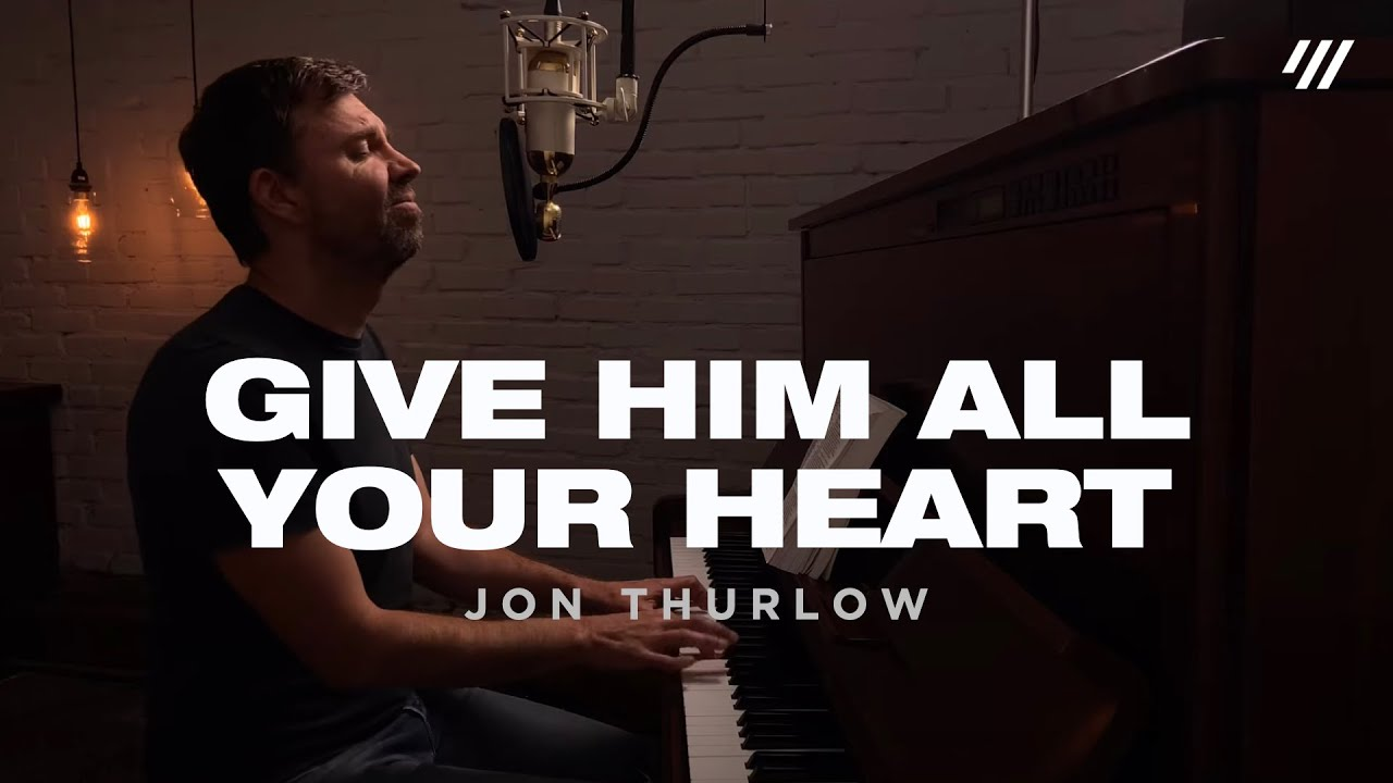 Give Him All Your Heart (Worship Set) - Jon Thurlow