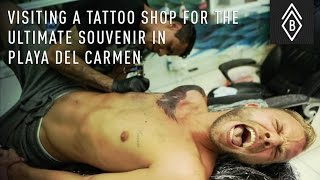 Visiting A Tattoo Shop For The Ultimate Souvenir In Playa Del Carmen