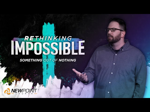 Something out of Nothing | ReThinking Impossible  [ New Point Church ]