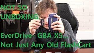 Not So Unboxing - EverDrive GBA X5 - An Emulation Powerhouse!!! (BONUS!!! an EZ Flash IV Comparison)