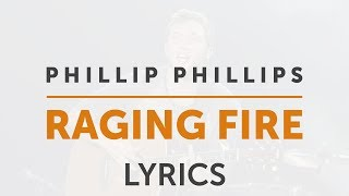 Phillip Phillips - Raging Fire | Lyrics