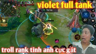 Liên Quân _ Trải Nghiệm Violet Full Tank Rank Tinh Anh | Và Cái Kết Cực Gắt