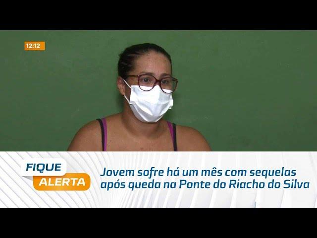 Jovem sofre há um mês com sequelas após queda na Ponte do Riacho do Silva