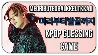 GUESS THE KPOP SONG BY THE MEORIBUTEOBALKKEUTKKAJI (From Head to Toe)