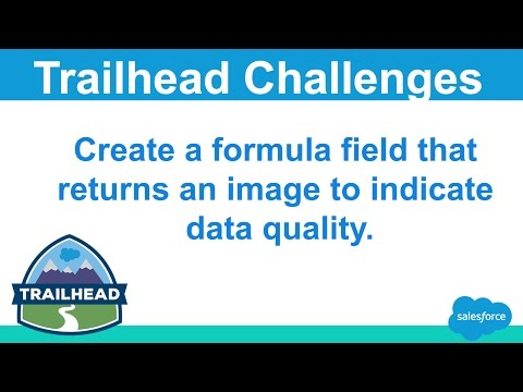 Create A Formula Field That Returns An Image To Indicate Data Quality  | Salesforce Trailhead