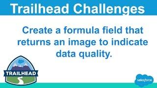 Create a Formula Field That Returns an Image to Indicate Data Quality |  Salesforce Trailhead by Jie Jenn