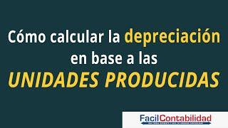 Método de depreciación basado en las Unidades de Producción ejemplo