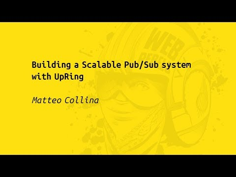 Web Rebels 2017 – Matteo Collina – Building a Scalable Pub/Sub system with UpRing