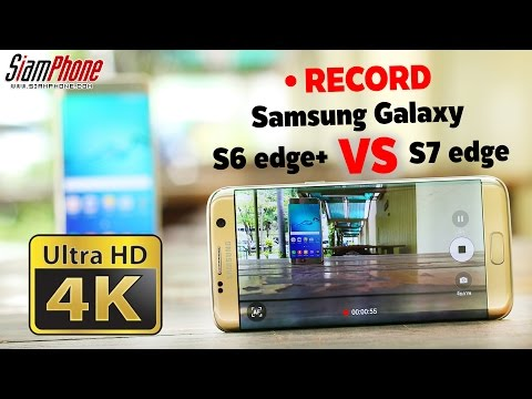 Samsung Galaxy S7 edge vs S6 edge Plus - 4K Video Test by siamphone