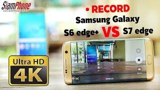 Samsung Galaxy S7 edge vs S6 edge Plus - 4K Video Test by siamphone