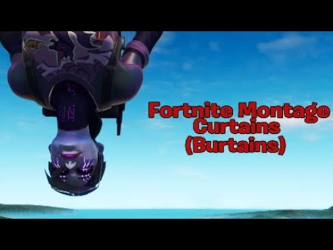 Fortnite Montage-Curtains(Burtains)