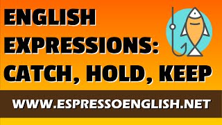 English Expressions with CATCH, HOLD, and KEEP