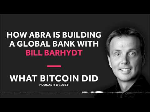 Bill Barhydt on How ABRA Is Building a Global Bank With Bitcoin
