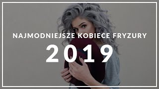 Najmodniejsze Kobiece Fryzury 2019