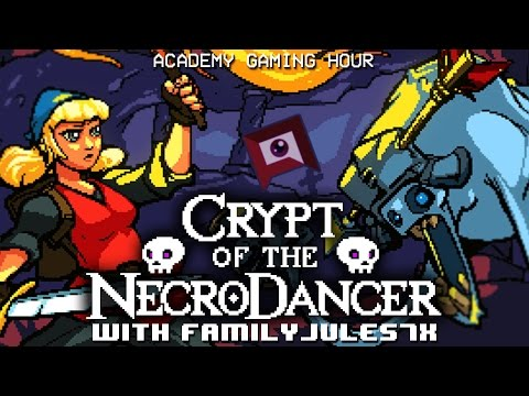 Academy Gaming Hour w/ FamilyJules7x (Crypt of the Necrodancer)