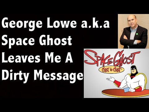 Space Ghost George Lowe Leaves Me a Dirty Phone Message