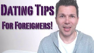 Dating Tips For Foreigners - How To Meet Girls As A Foreigner Or Second Language Speaker!