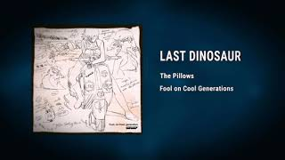LAST DINOSAUR by The Pillows - Fool on Cool Generations (2018 album)