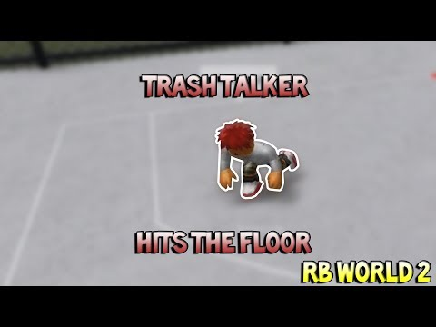 TRASH TALKER HITS THE FLOOR! [RB WORLD 2]