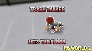 TRASH TALKER HITS THE FLOOR! [RB WORLD 2]