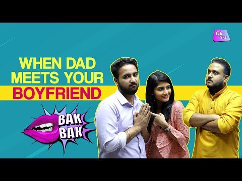 When Dad Meets Your Boyfriend | Life Tak