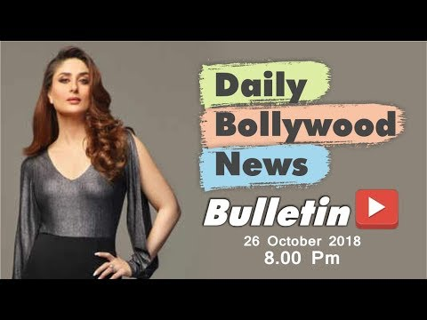 News Bollywood | Bollywood Celebrity Gossip | Kareena Kapoor | 26 October 2018 | 8:00 PM