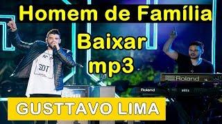 Gusttavo Lima - Homem de Familia - Baixar mp3