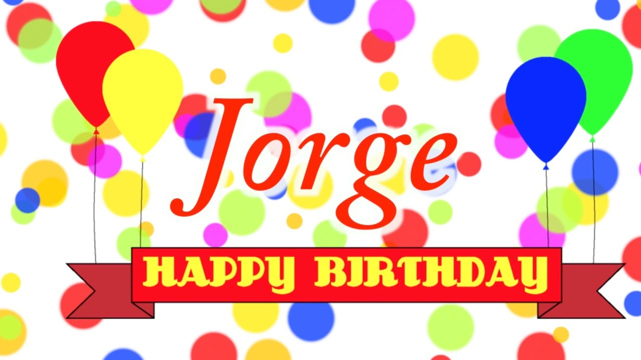 Happy Birthday Jorge Song Youtube