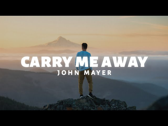 John Mayer - Carry Me Away (Lyrics)