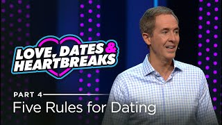 Love, Dates & Heartbreaks, Part 4: Five Rules for Dating // Andy Stanley
