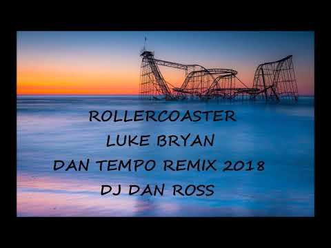 LUKE BRYAN   ROLLERCOASTER   DAN TEMPO REMIX 2018   DJ DAN ROSS