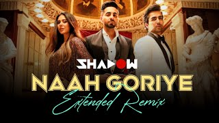 Naah Goriye Extended Remix | Bala | DJ Shadow Dubai | Ayushmann Khurrana