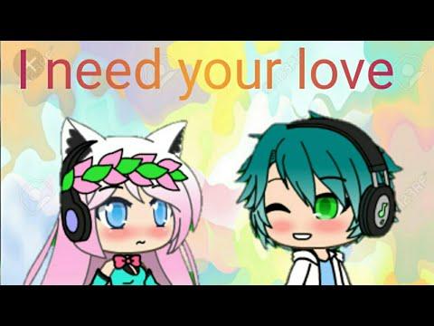 I need your love (gacha life)