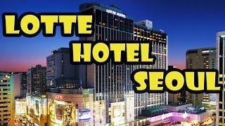 Lotte Hotel Seoul DETAILED Review