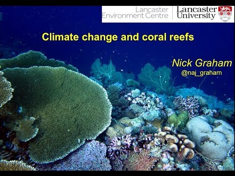 Climate Change & Coral Reefs: Prof Nick Graham (June 2017)