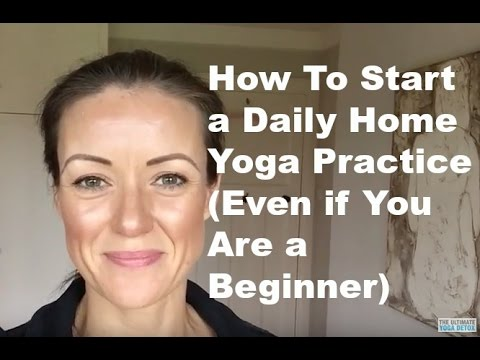 How To Start A Daily Home Yoga Practice (Even If You Are A Beginner)