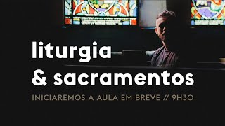 EBD: Deus, a Igreja e o Mundo no Culto (Liturgia & Sacramentos)