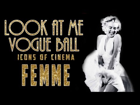 LOOK AT ME VOGUE BALL. Icons of Cinema. FEMME